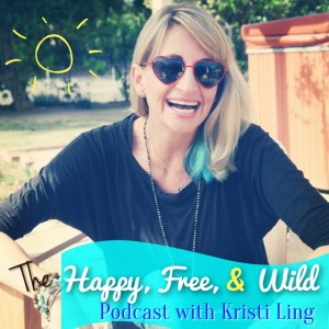Happy, Free, and Wild Podcast Kristi Ling